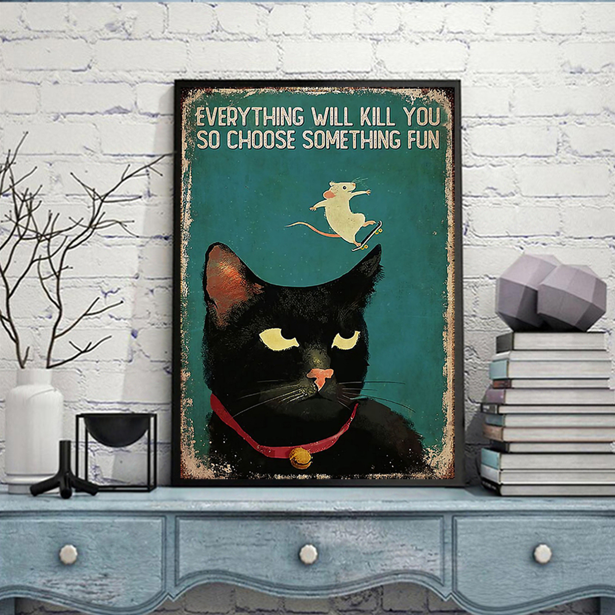 Cat skateboard mouse everything will kill you so choose something fun poster A1