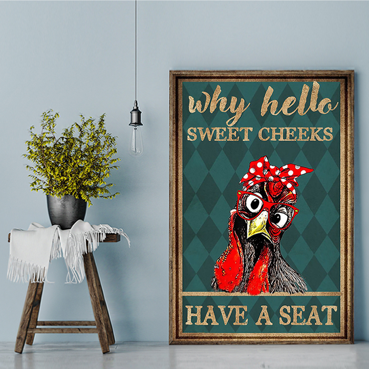 Chicken why hello sweet cheeks have a seat poster A1