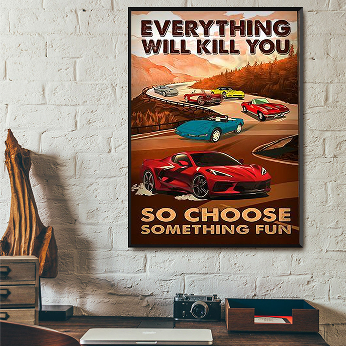 Corvette everything will kill you so choose something fun poster A2