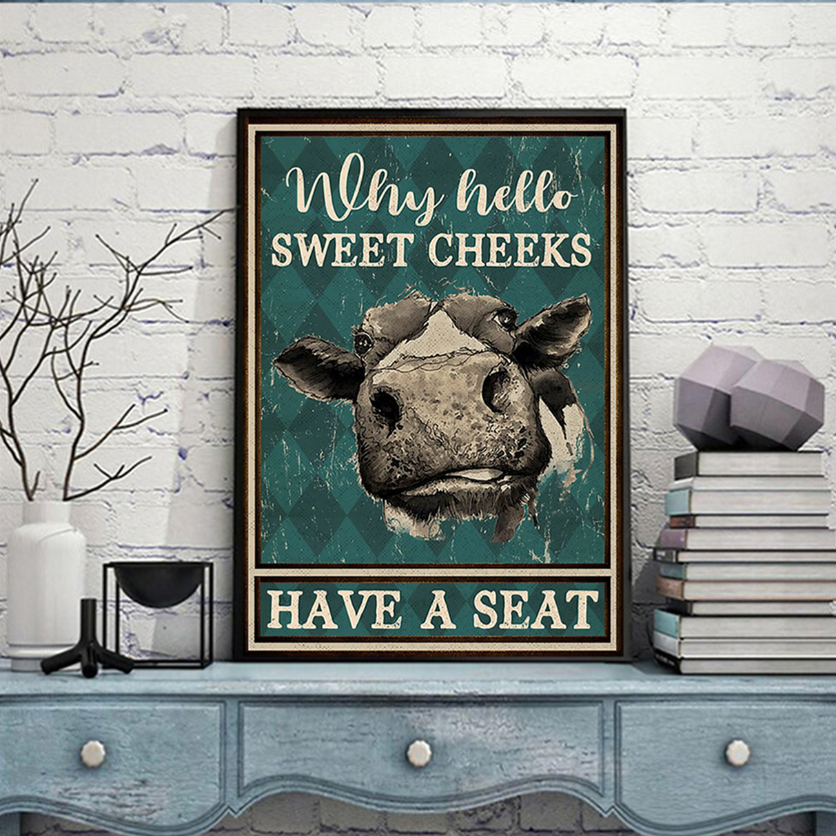Cow why hello sweet cheeks have a seat poster A1