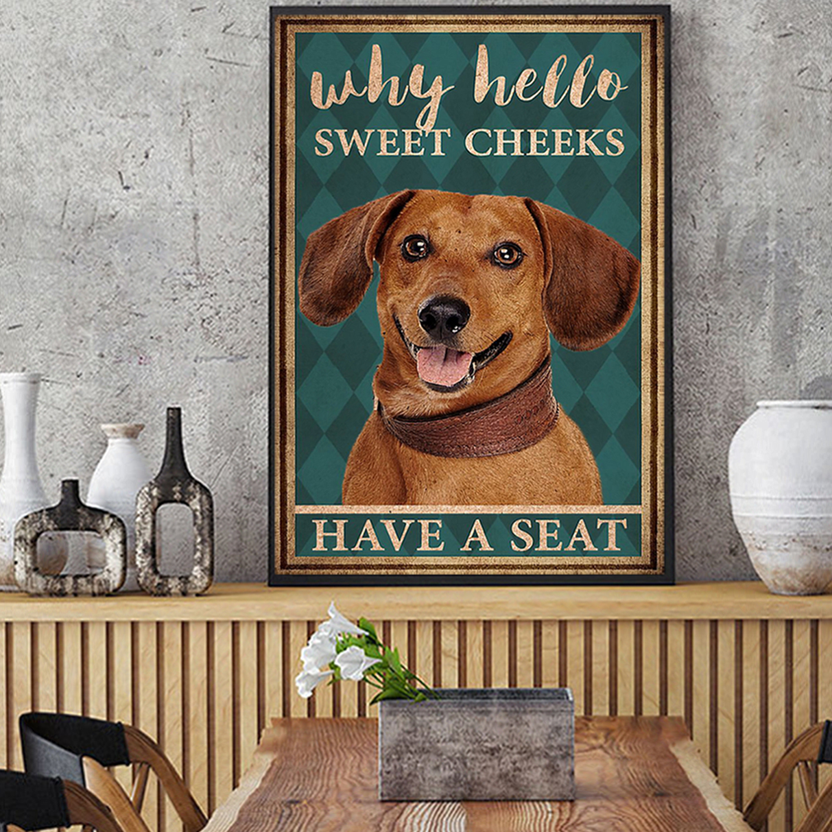 Dachshund why hello sweet cheeks have a seat poster A1