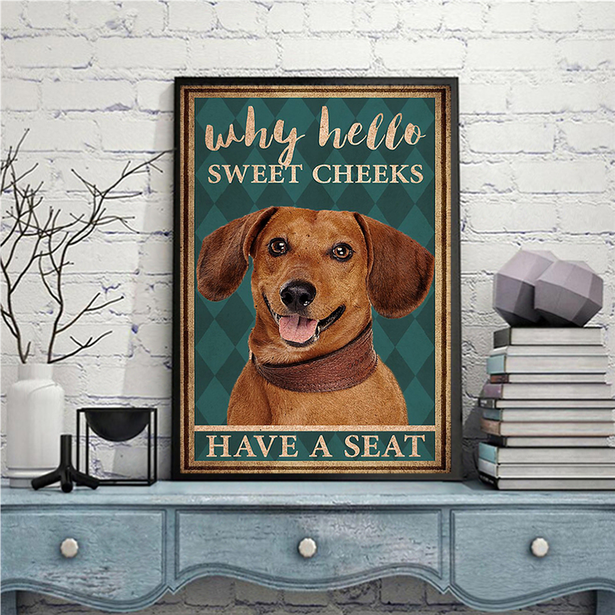 Dachshund why hello sweet cheeks have a seat poster A2