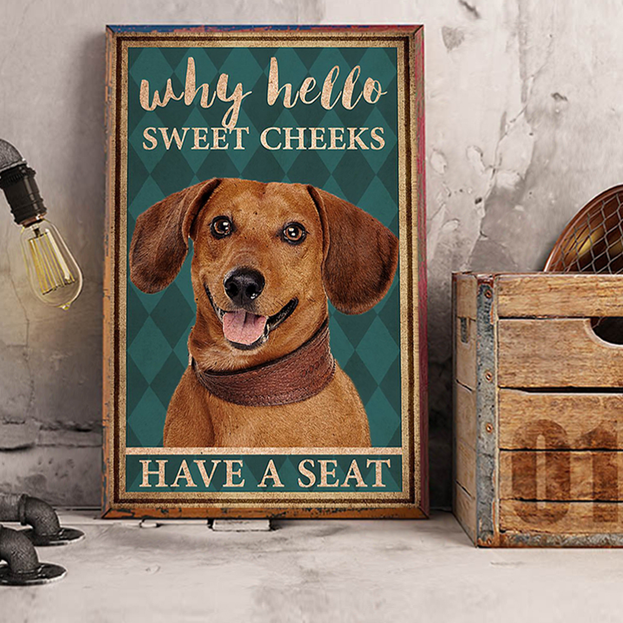 Dachshund why hello sweet cheeks have a seat poster A3