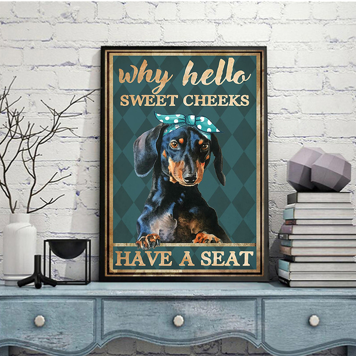 Dachshund why hello sweet cheeks poster A1