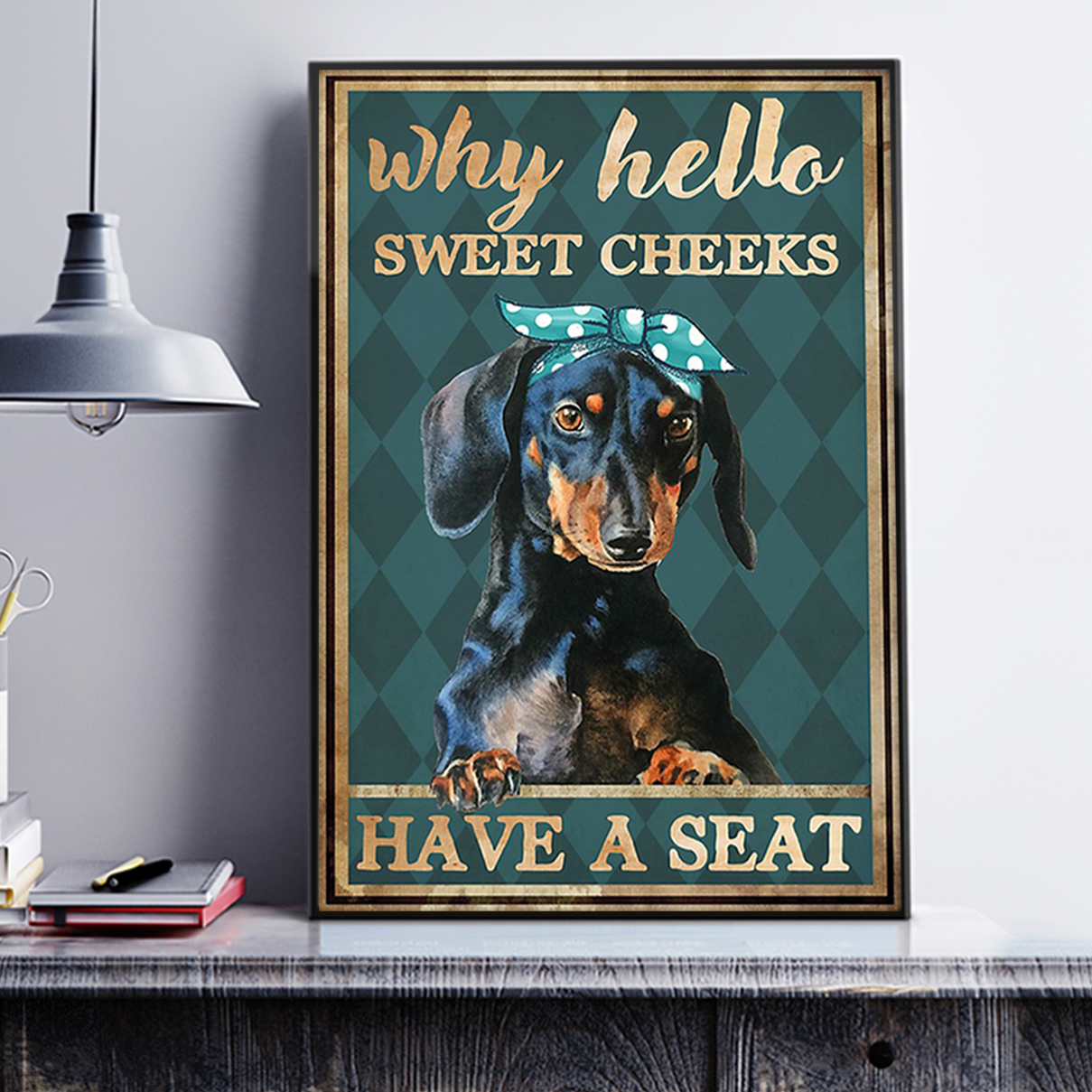 Dachshund why hello sweet cheeks poster A2