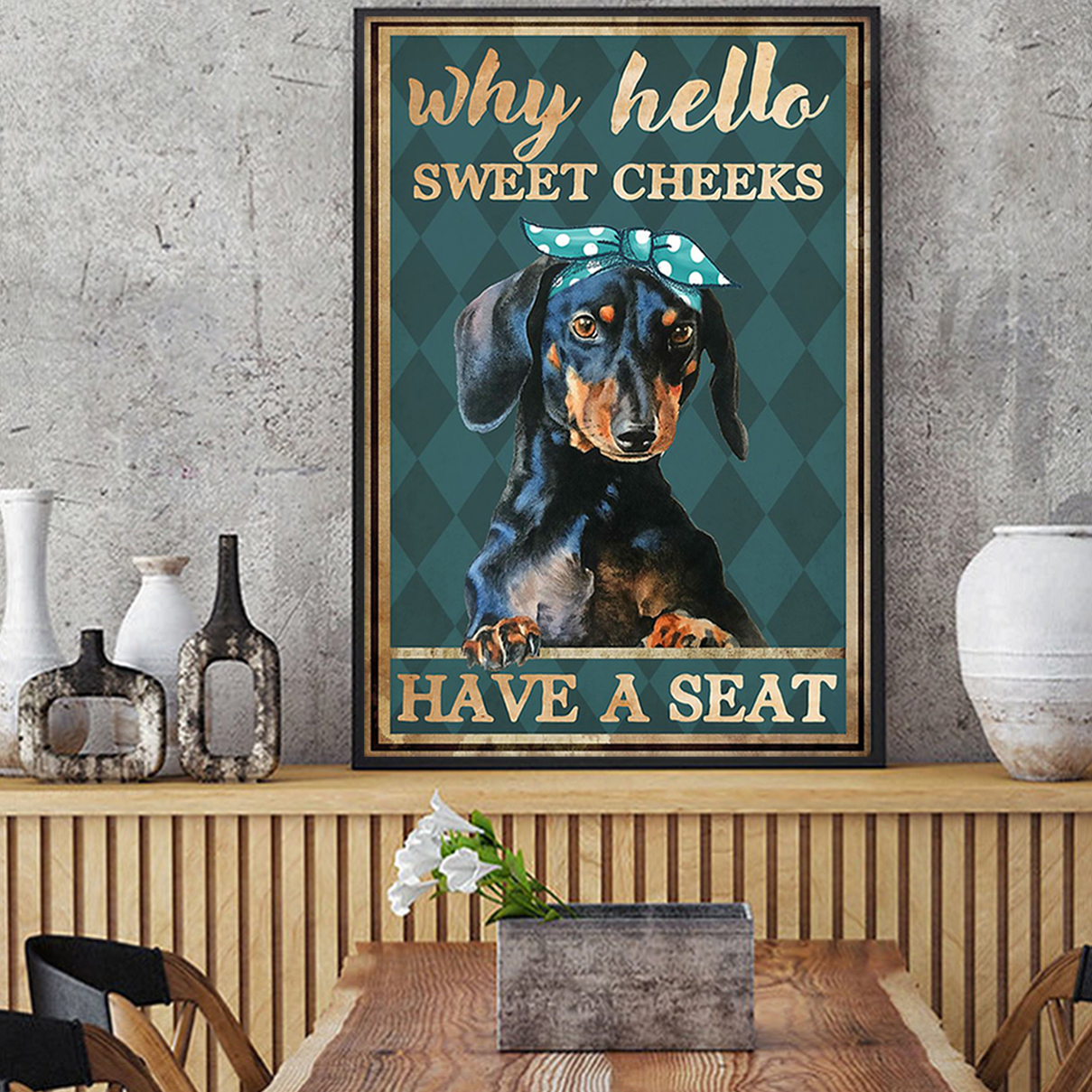 Dachshund why hello sweet cheeks poster A3