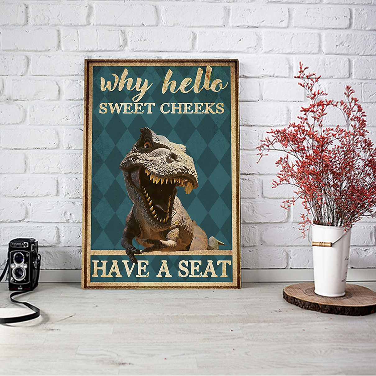 Dinosaur why hello sweet cheeks have a seat poster A2