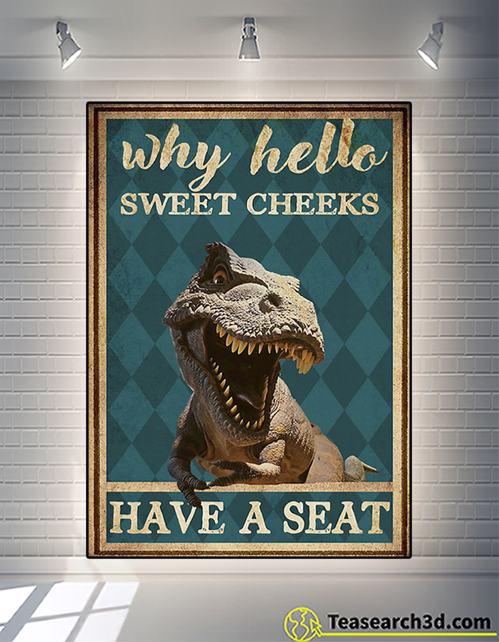 Dinosaur why hello sweet cheeks have a seat poster