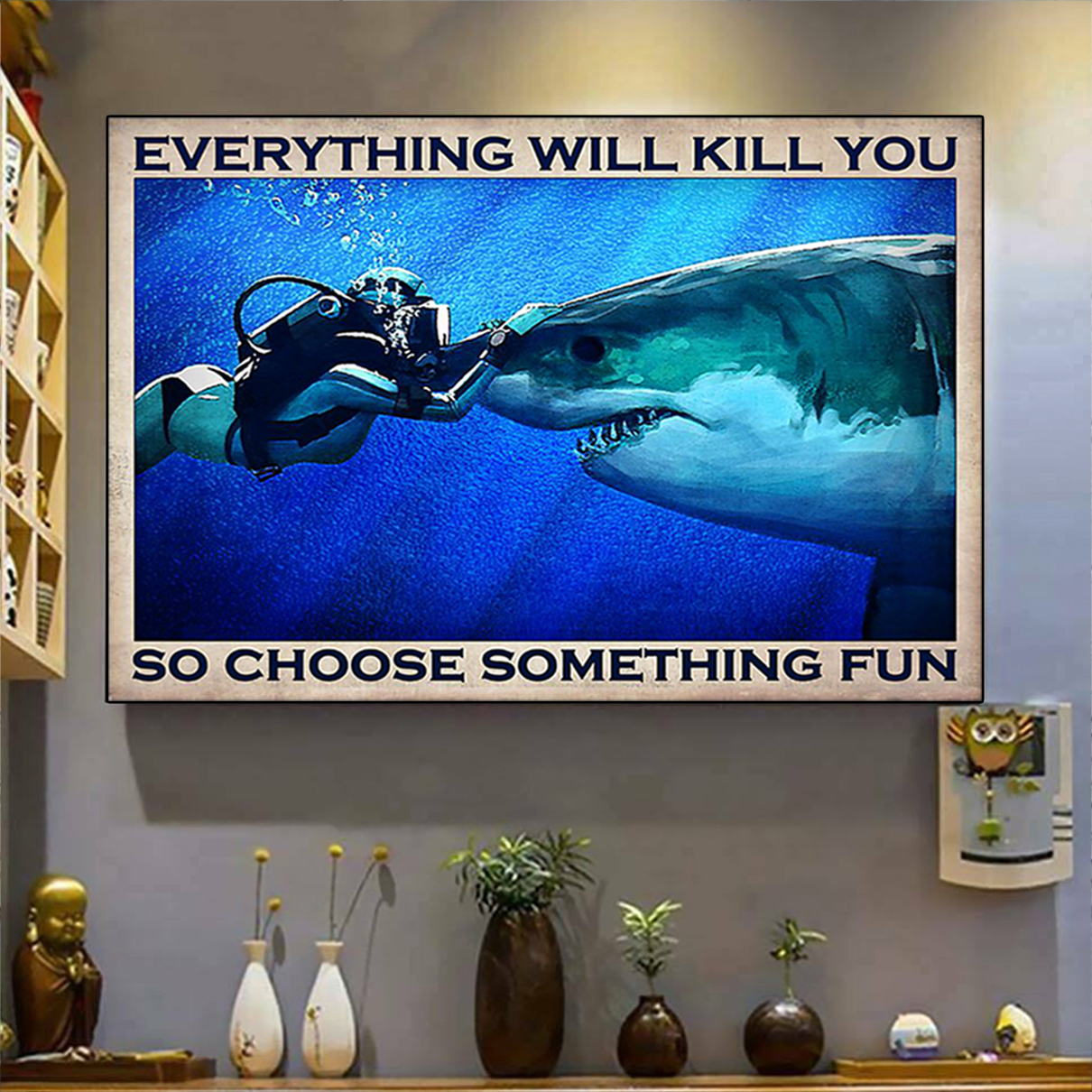 Diver shark everything will kill you so choose something fun poster A1