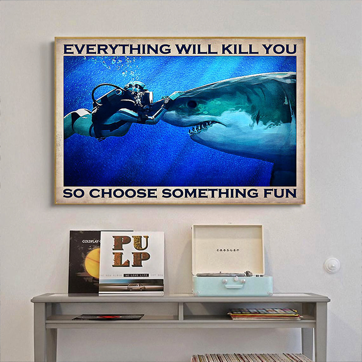 Diver shark everything will kill you so choose something fun poster A2