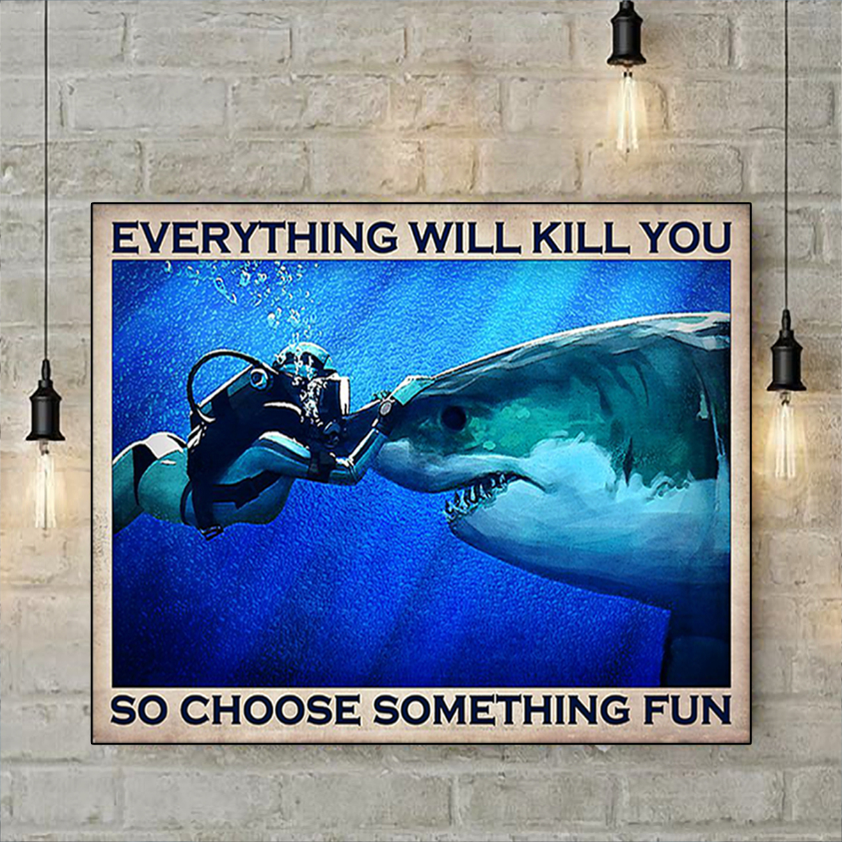 Diver shark everything will kill you so choose something fun poster A3