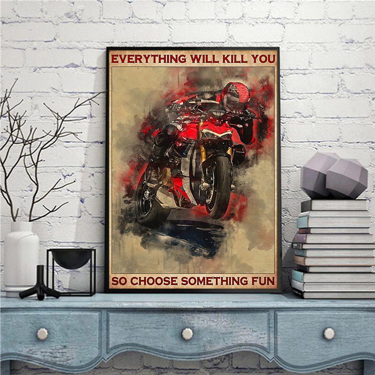 Ducati everything will kill you so choose something fun poster A2