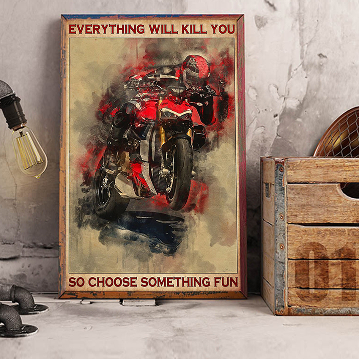 Ducati everything will kill you so choose something fun poster A3