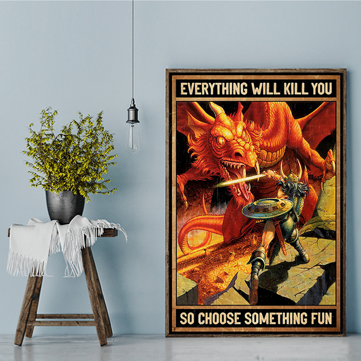 Dungeons and dragons everything will kill you so choose something fun poster A3