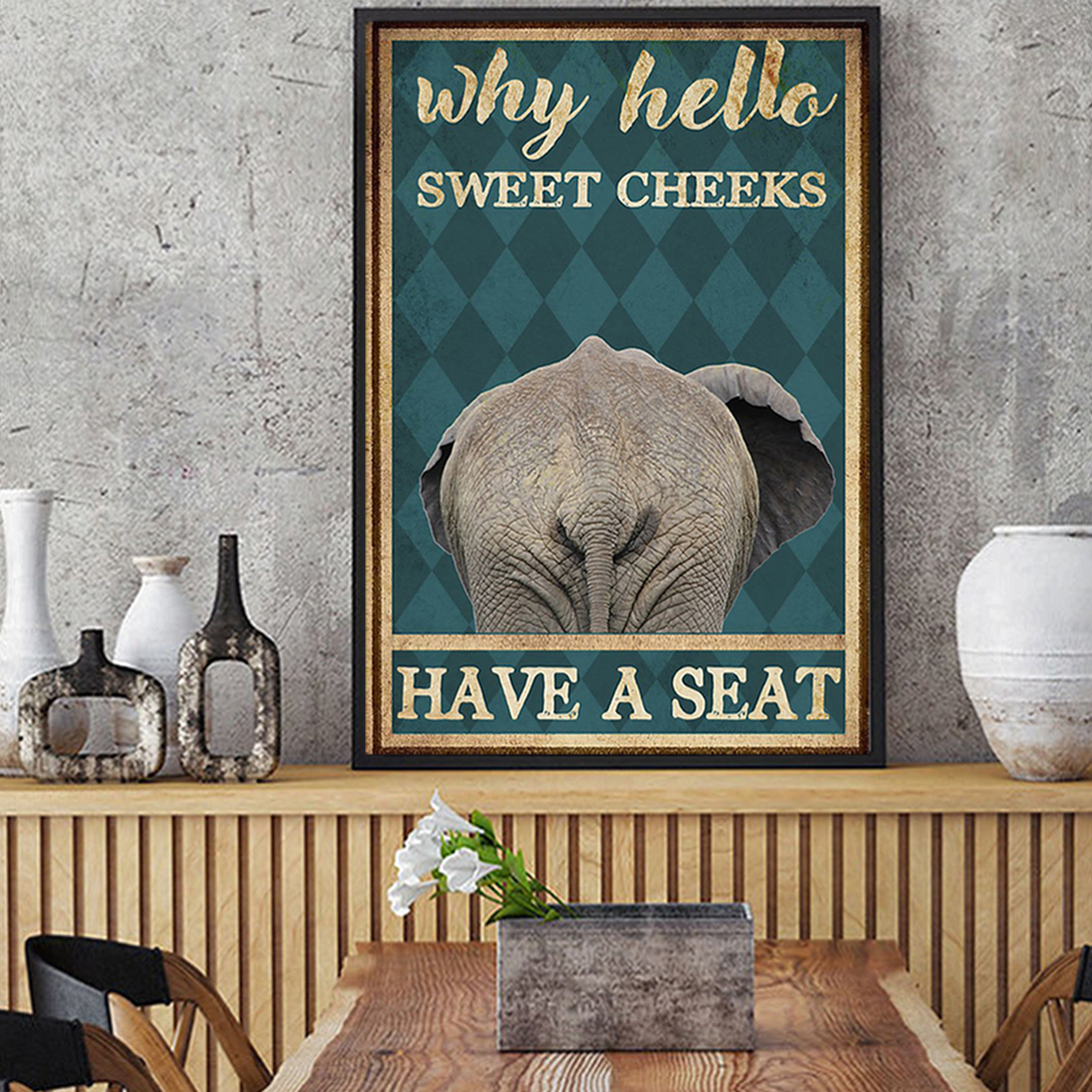 Elephant why hello sweet cheeks have a seat poster A2