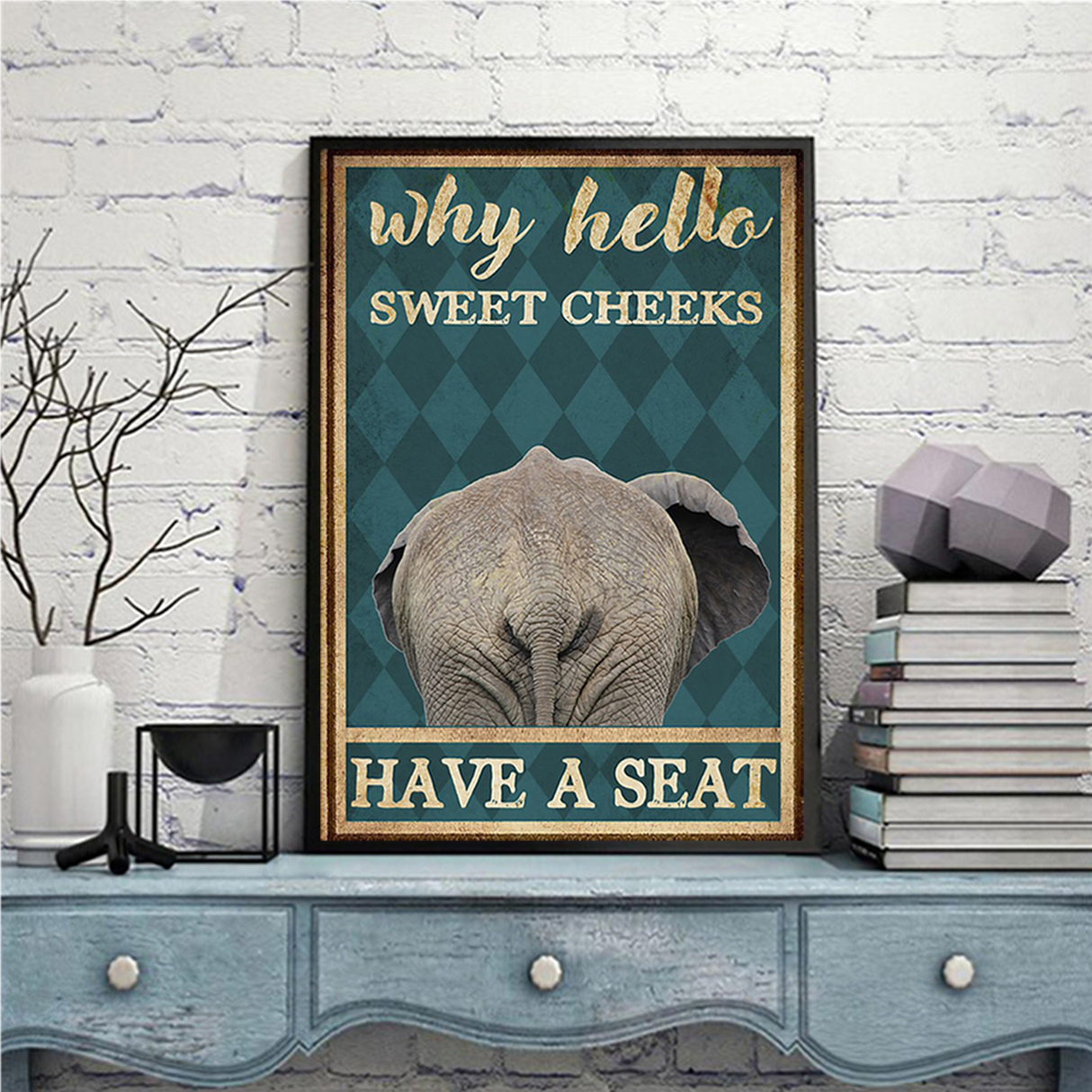 Elephant why hello sweet cheeks have a seat poster A3