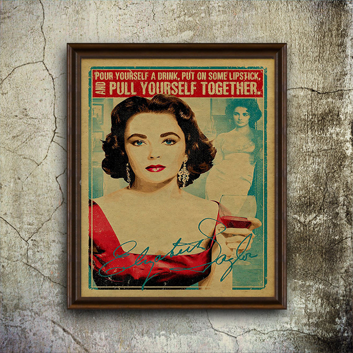 Elizabeth taylor pour yourself a drink put on some lipstick poster A1