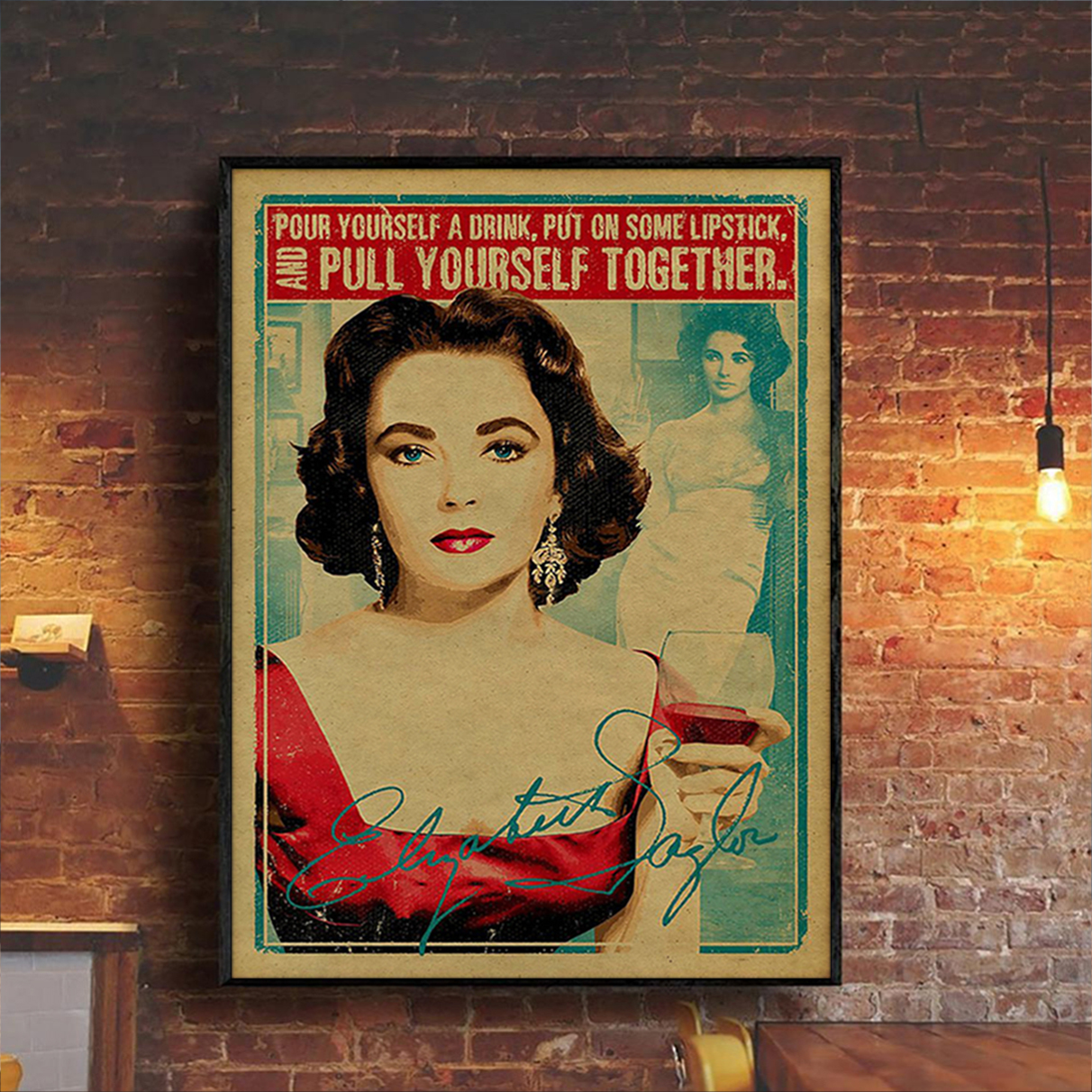 Elizabeth taylor pour yourself a drink put on some lipstick poster A2