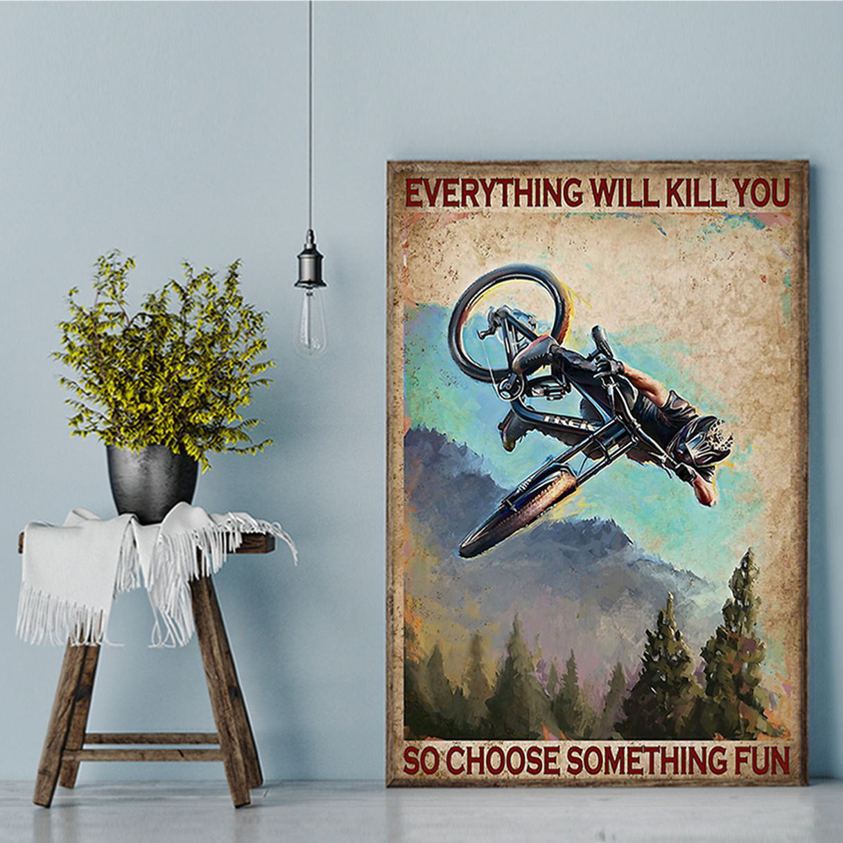 Enduro mountain bike everything will kill you so choose something fun poster A1