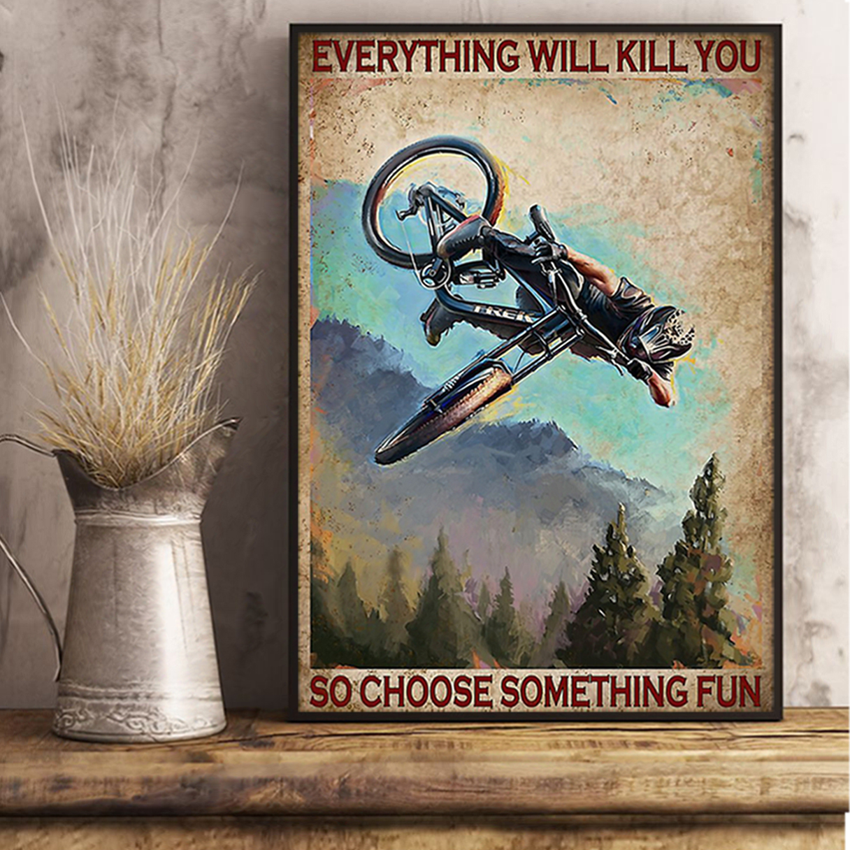 Enduro mountain bike everything will kill you so choose something fun poster A2