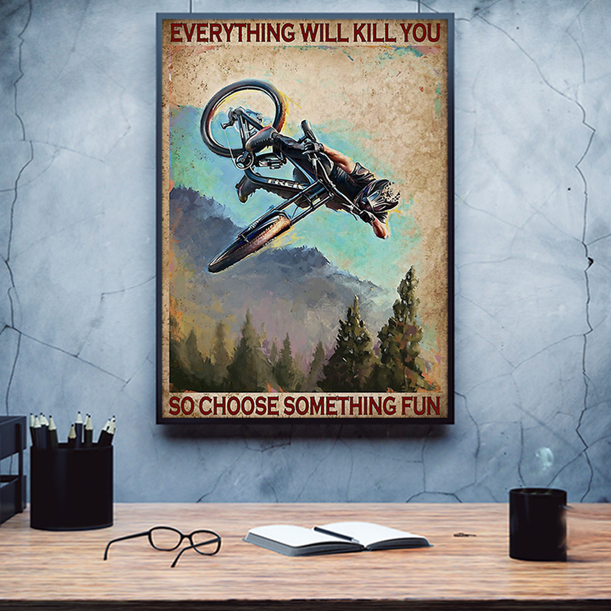 Enduro mountain bike everything will kill you so choose something fun poster A3