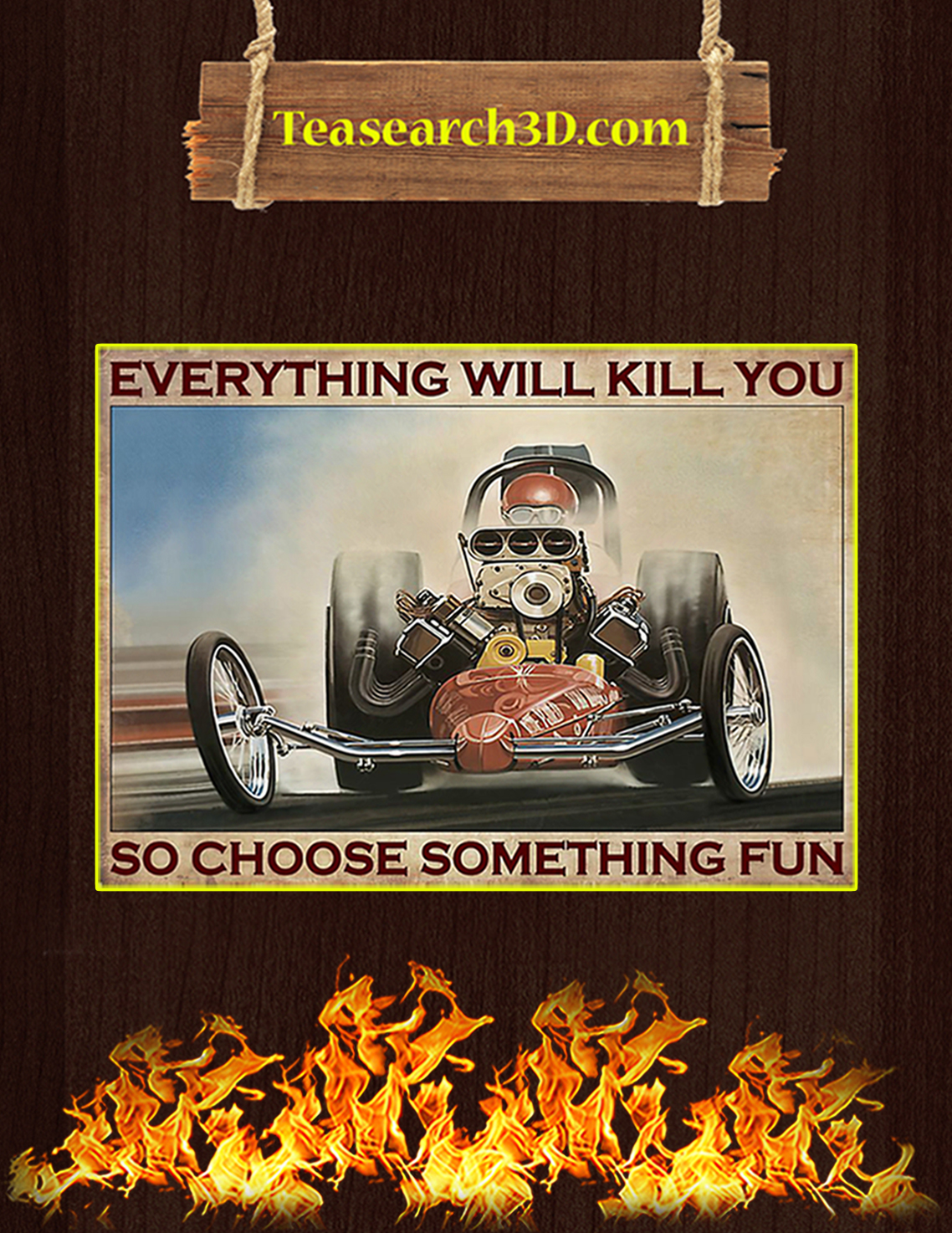 Everything Will Kill You So Choose Something Fun Drag Racing Poster A3