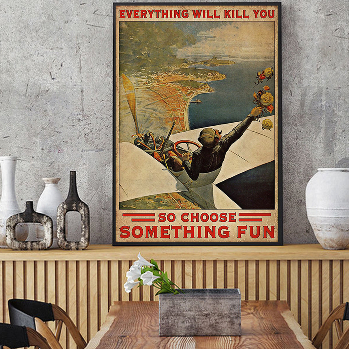 Everything will kill you so choose something fun pilot poster A1
