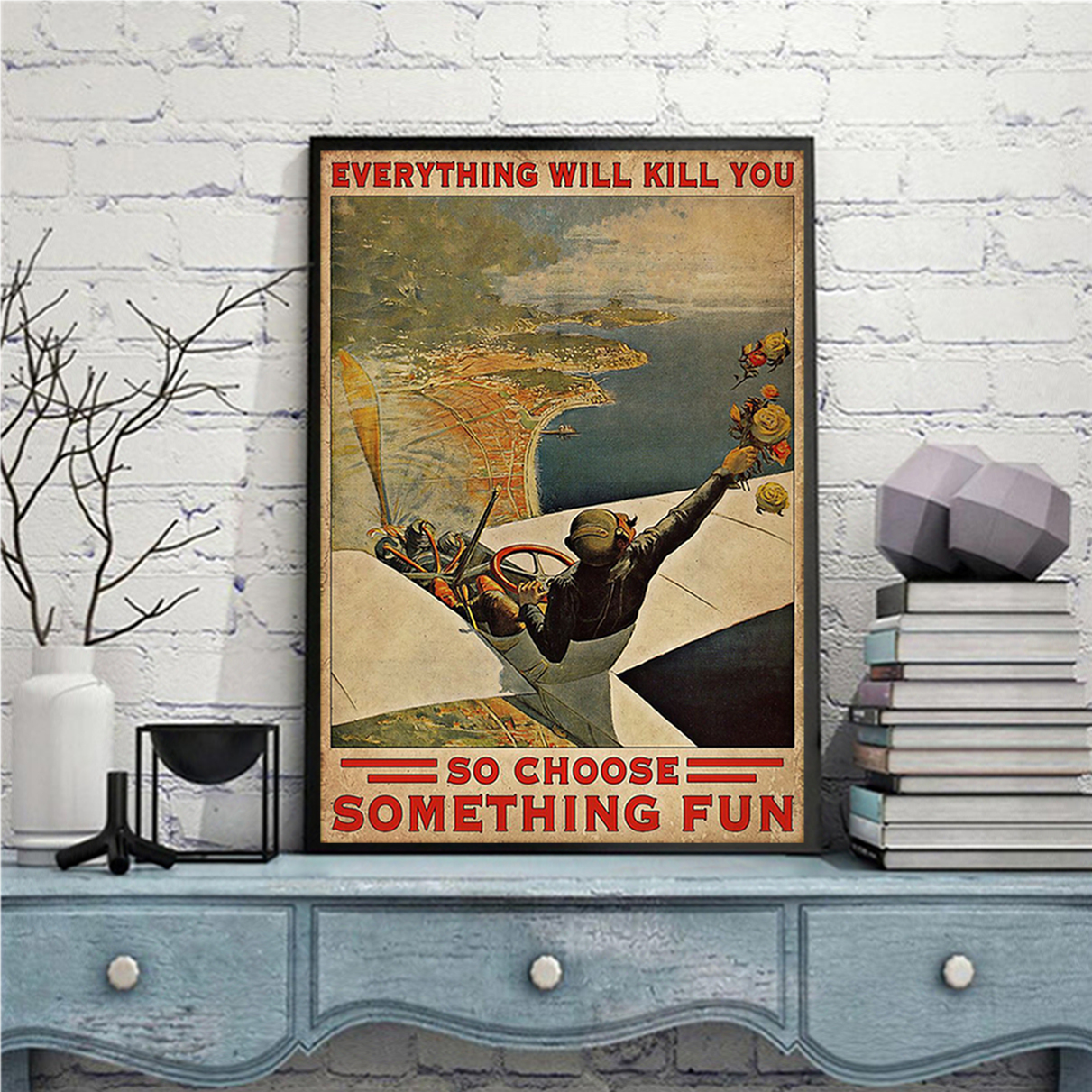 Everything will kill you so choose something fun pilot poster A2