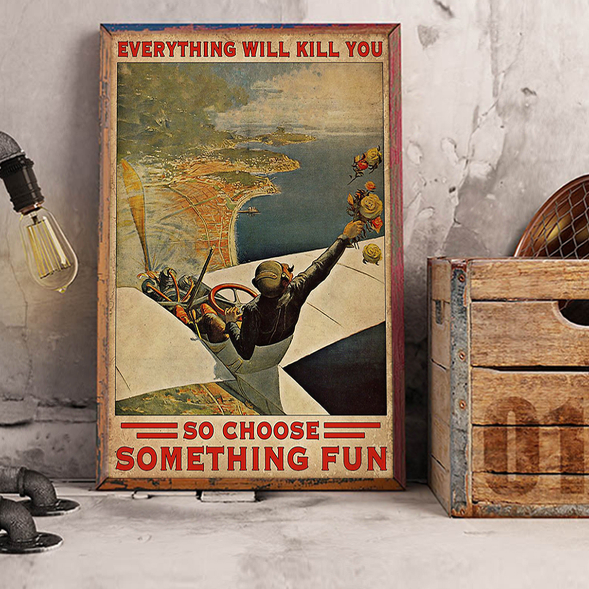 Everything will kill you so choose something fun pilot poster A3