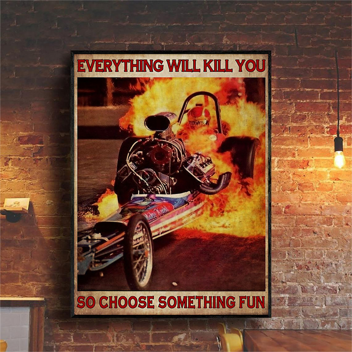 Fire drag racing everything will kill you so choose something fun poster A1