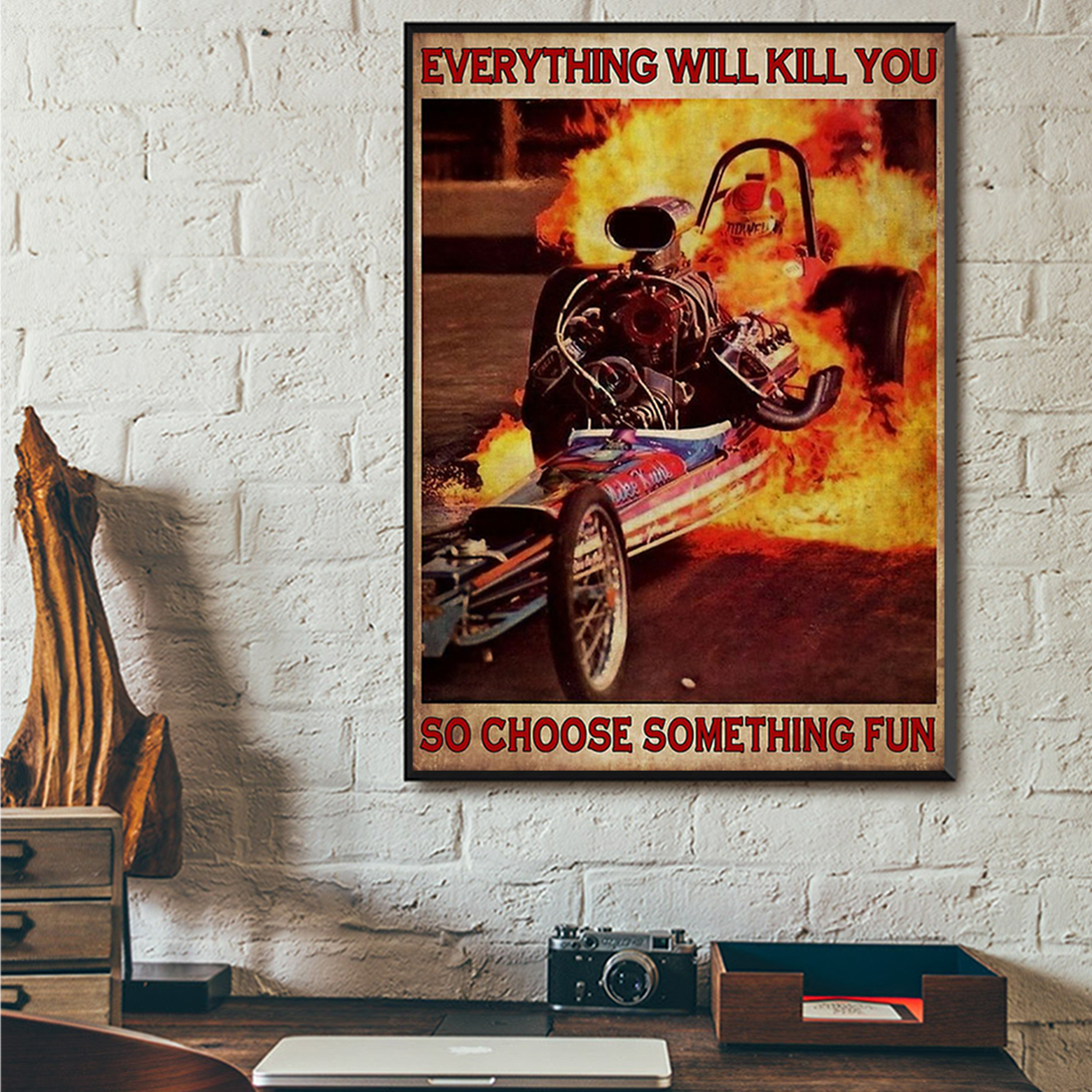 Fire drag racing everything will kill you so choose something fun poster A2