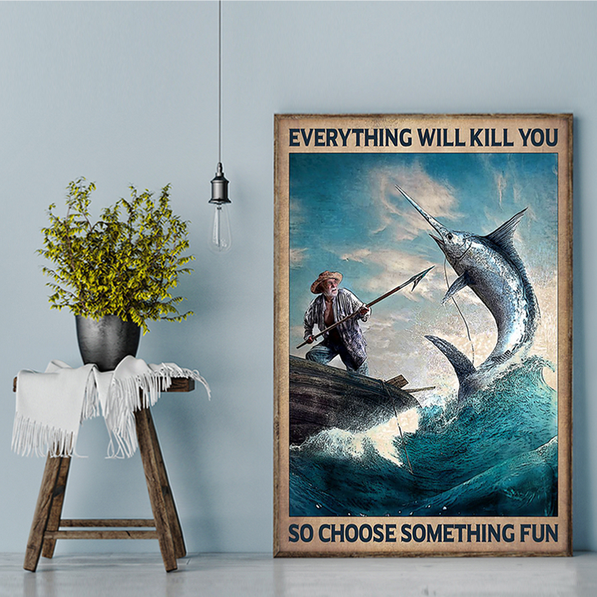 Fishing everything will kill you so choose something fun poster A1