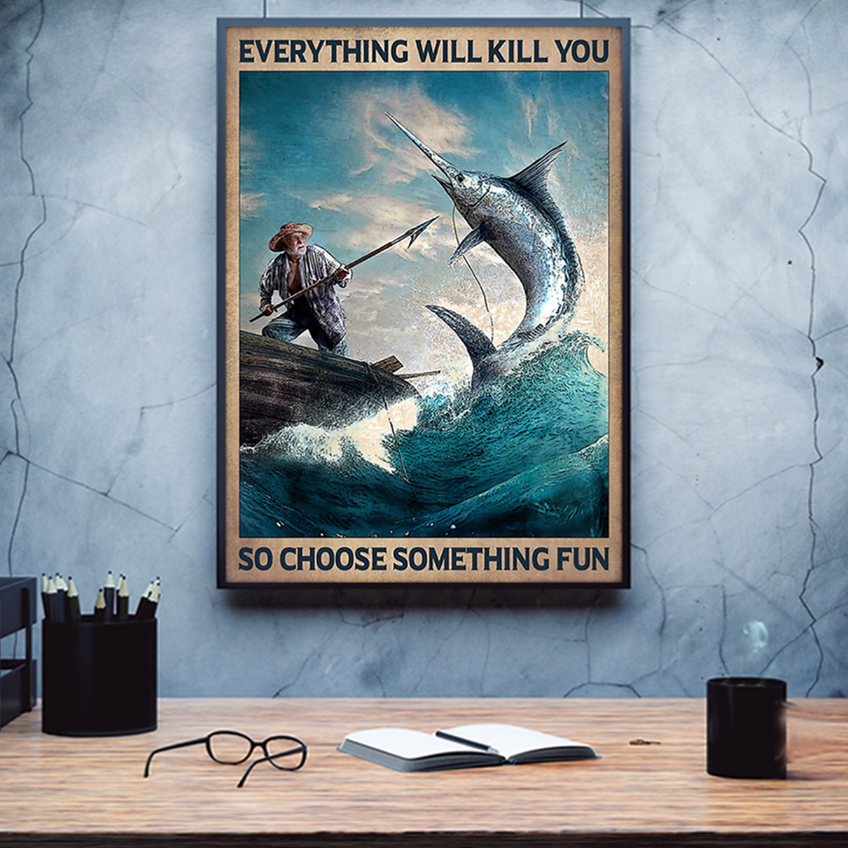 Fishing everything will kill you so choose something fun poster A3