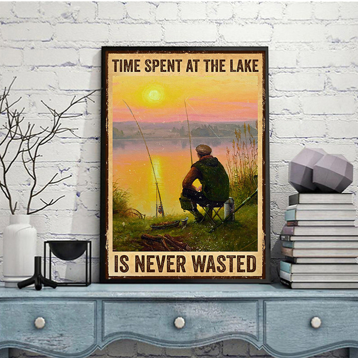 Fishing time spent at the lake is never wasted poster A1