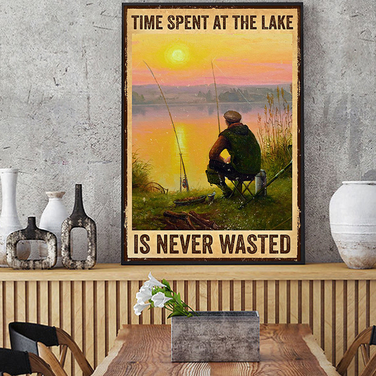 Fishing time spent at the lake is never wasted poster A3
