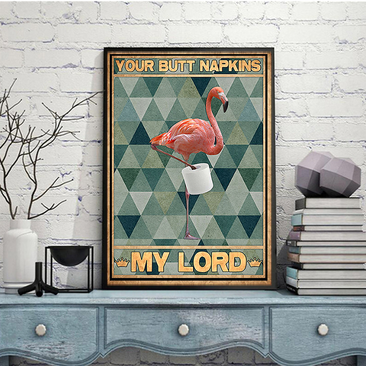 Flamingo your butt napkins my lord poster A2