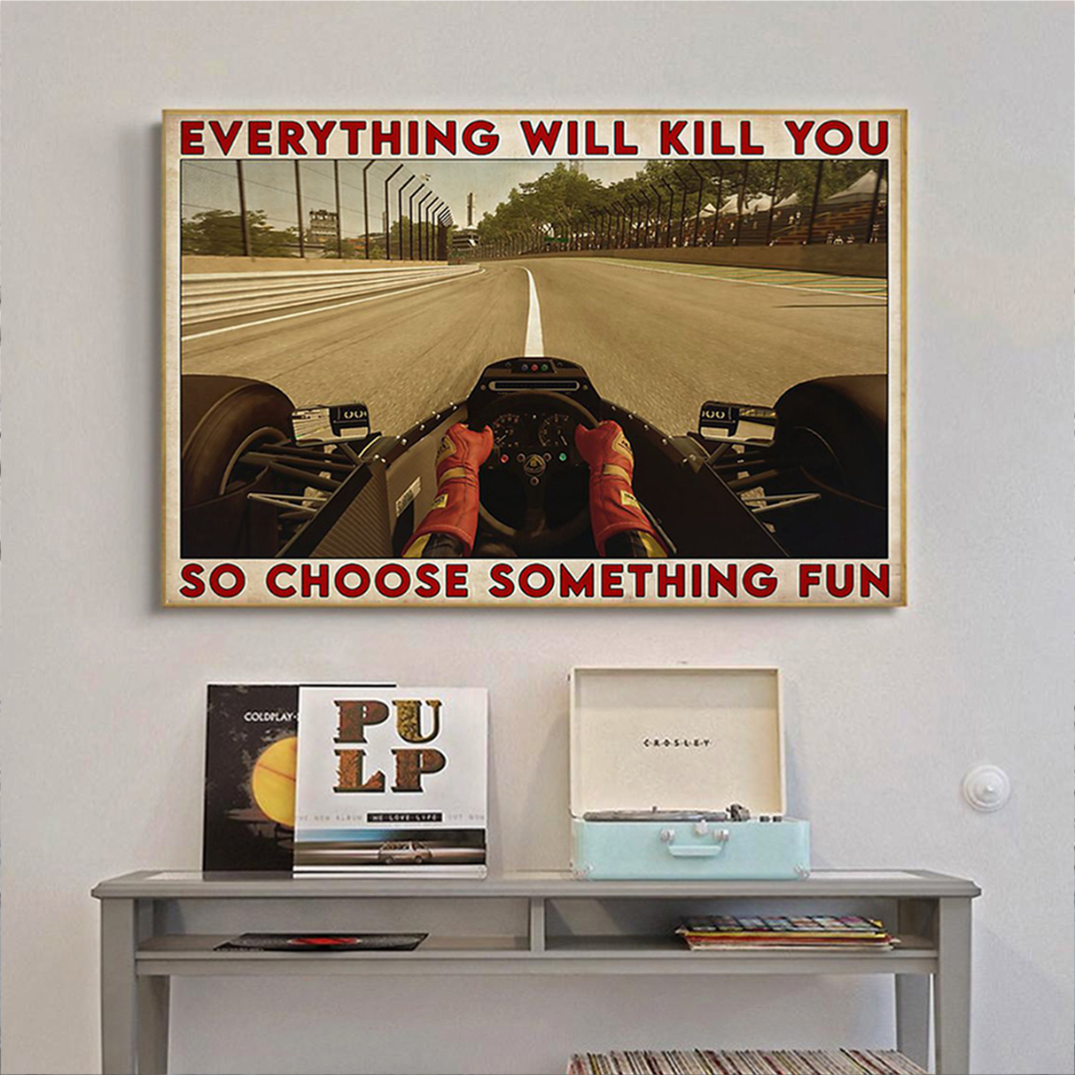 Formula one everything will kill you so choose something fun poster A1