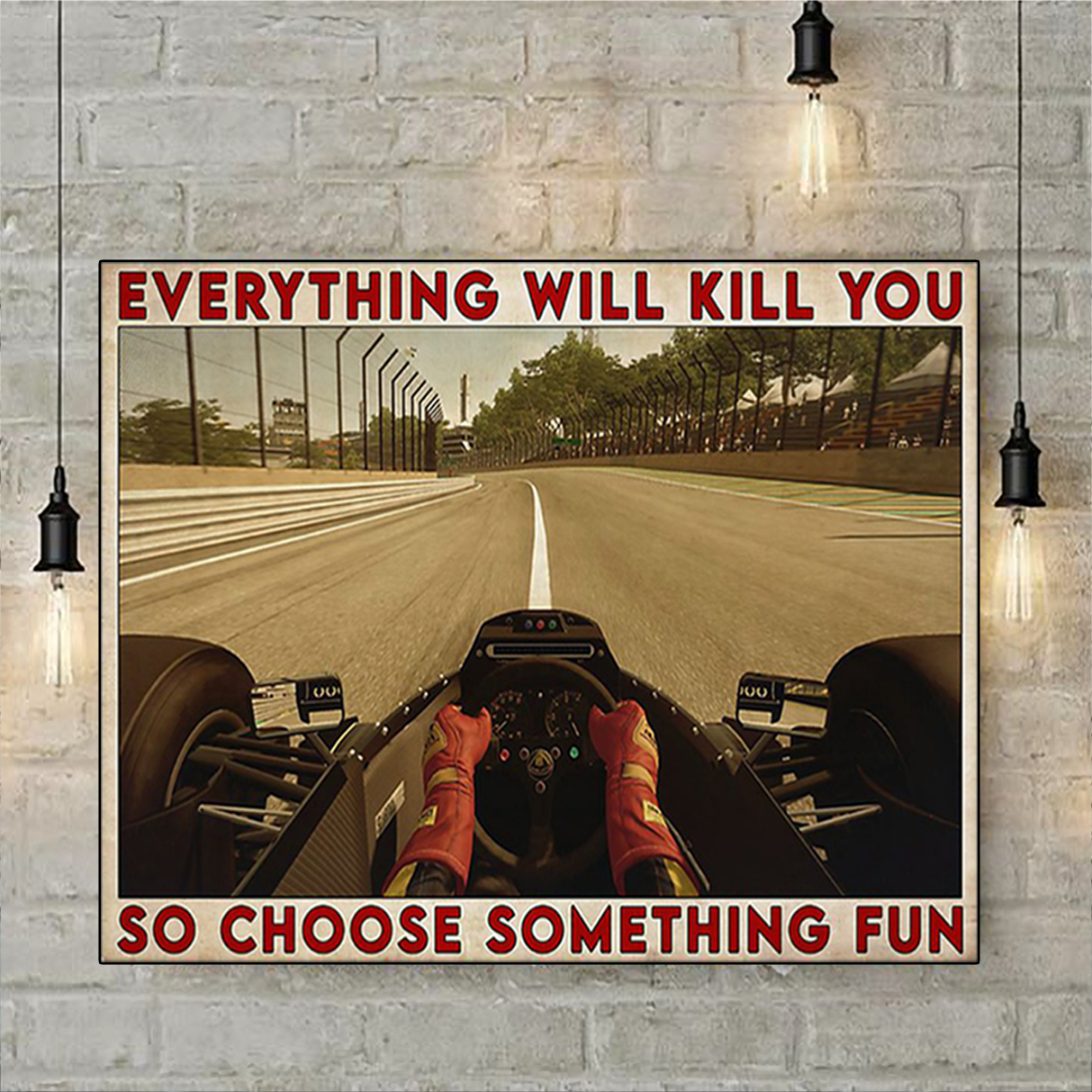 Formula one everything will kill you so choose something fun poster A2