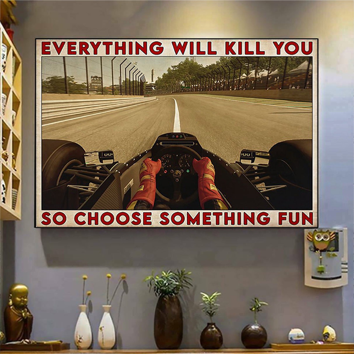 Formula one everything will kill you so choose something fun poster A3