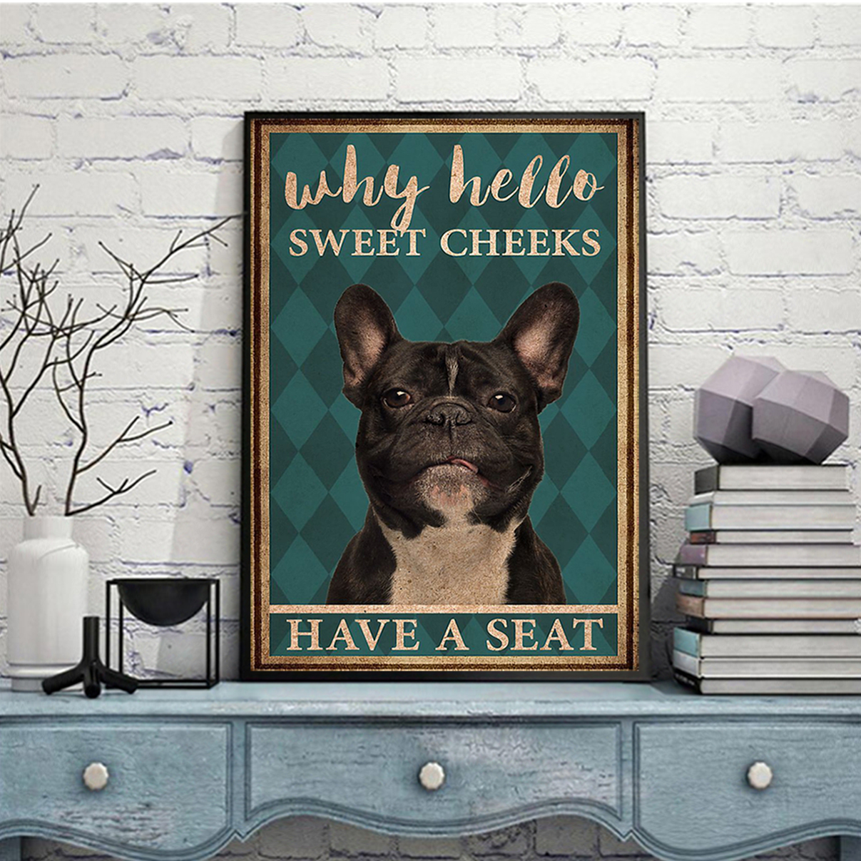Frenchie why hello sweet cheeks have a seat poster A2