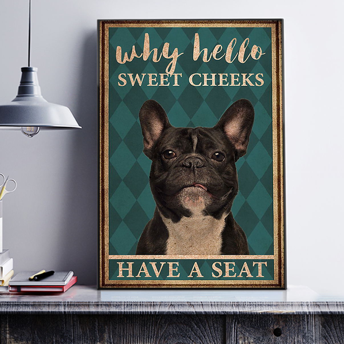 Frenchie why hello sweet cheeks have a seat poster A3