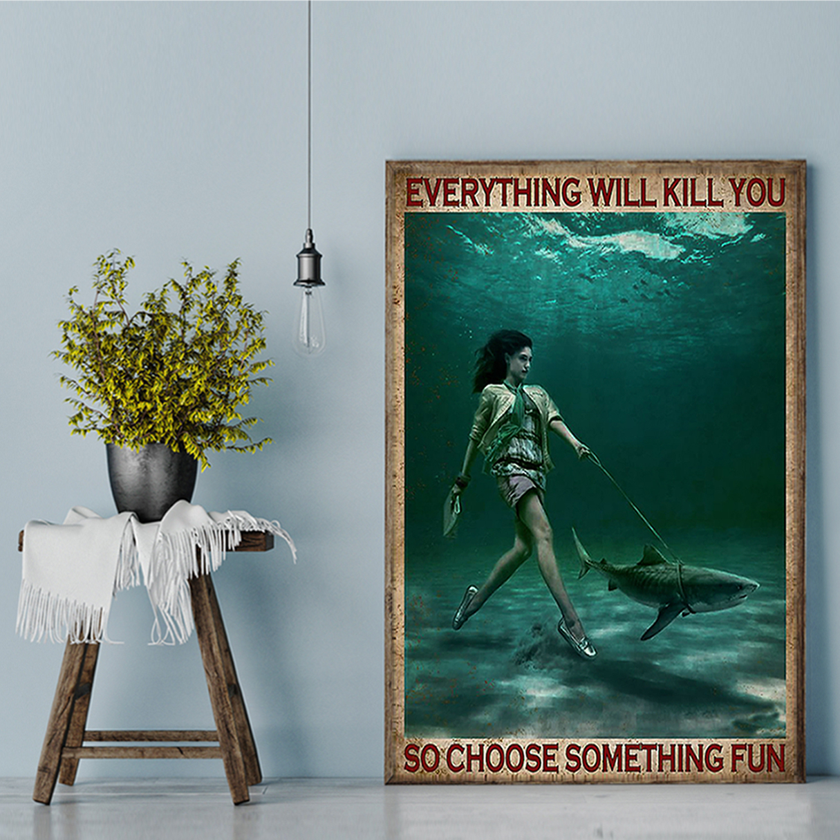 Girl and shark everything will kill you so choose something fun poster A1