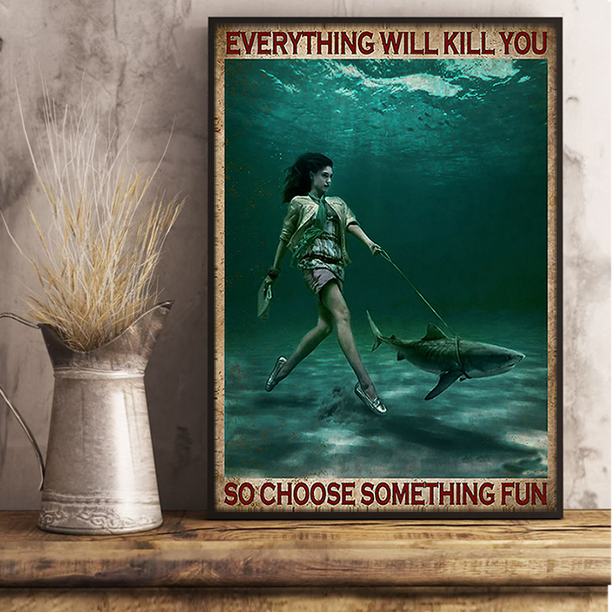 Girl and shark everything will kill you so choose something fun poster A2
