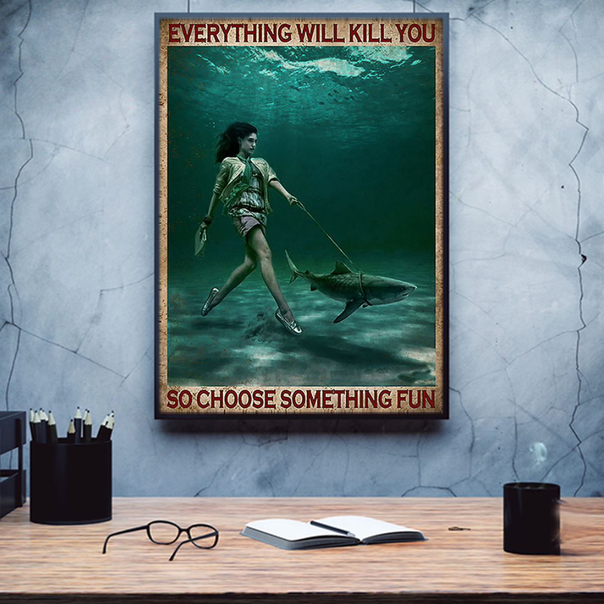 Girl and shark everything will kill you so choose something fun poster A3