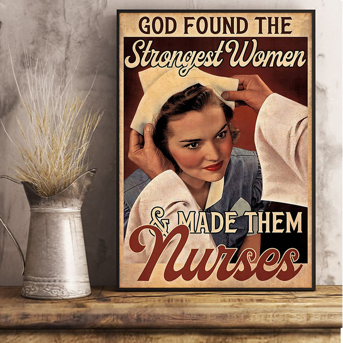 God found the strongest women and made them nurses poster A2