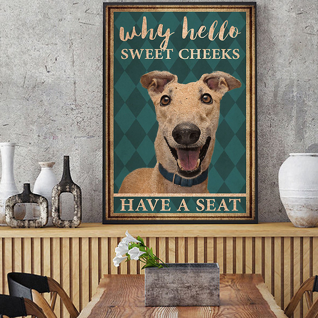 Greyhound why hello sweet cheeks have a seat poster A3