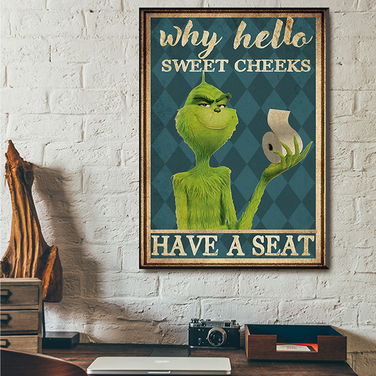 Grinch why hello sweet cheeks have a seat poster A2