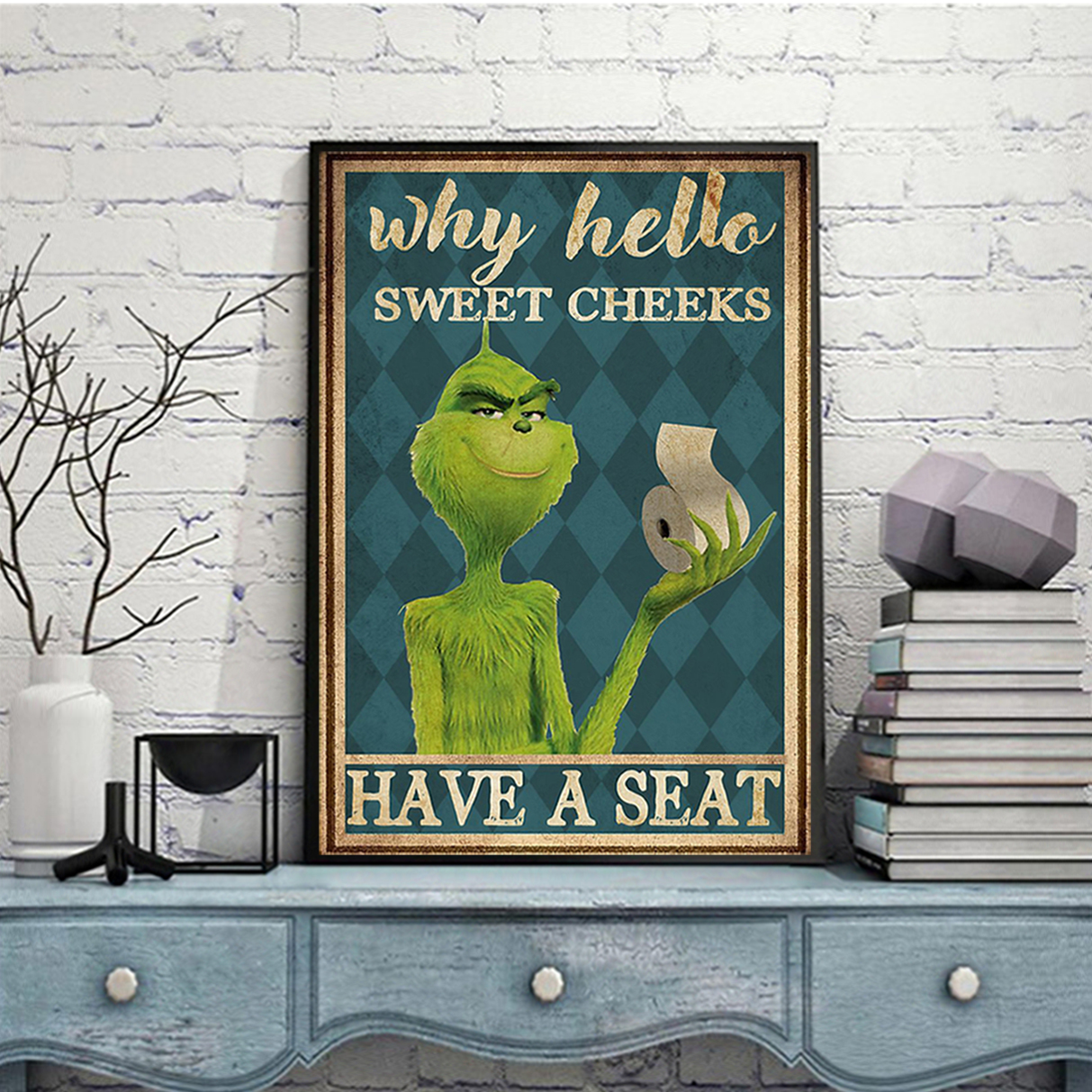 Grinch why hello sweet cheeks have a seat poster A3