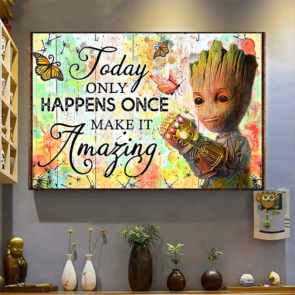 Groot today only happens once make it amazing poster A1