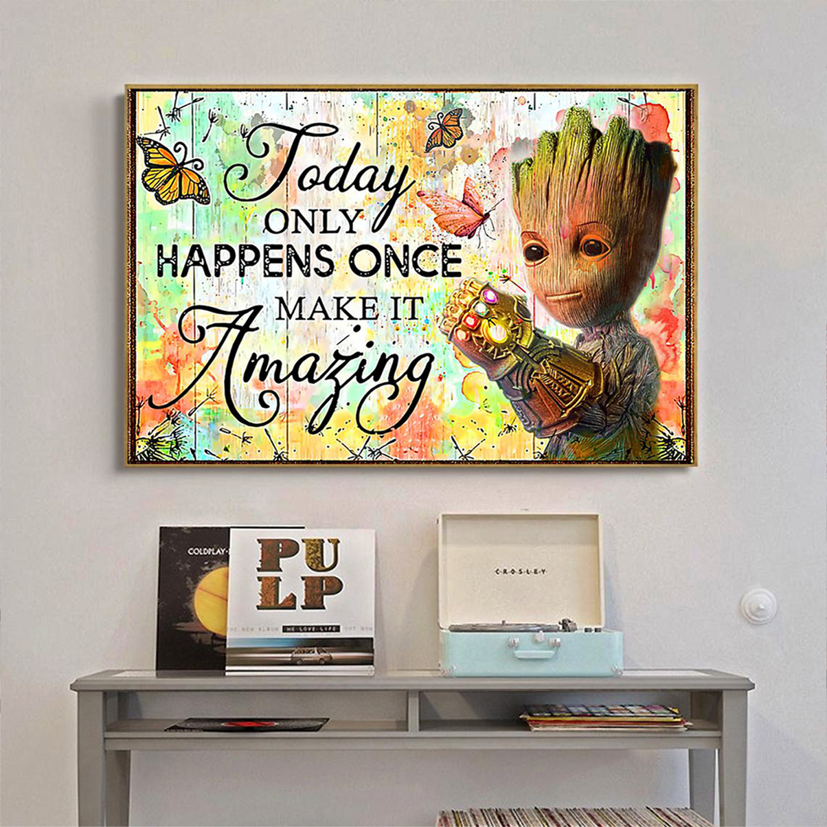 Groot today only happens once make it amazing poster A3